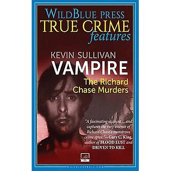 Vampire The Richard Chase Murders by Sullivan & Kevin M