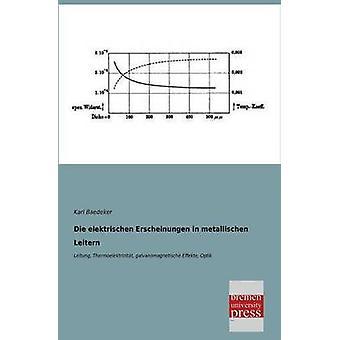 Die Elektrischen Erscheinungen in Metallischen Leitern by Baedeker & Karl