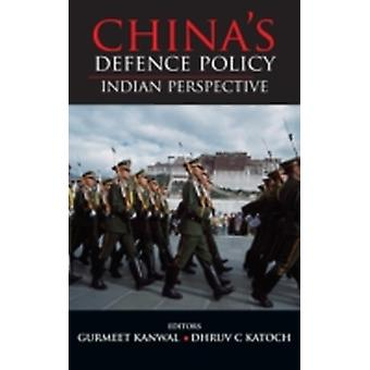 Chinas Defence Policy Indian Perspectives by Kanwal & Gurmeet