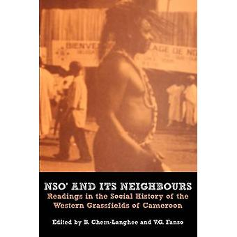 Nso and Its Neighbours. Readings in the Social History of the Western Grassfields of Cameroon by ChemLanghee & B.