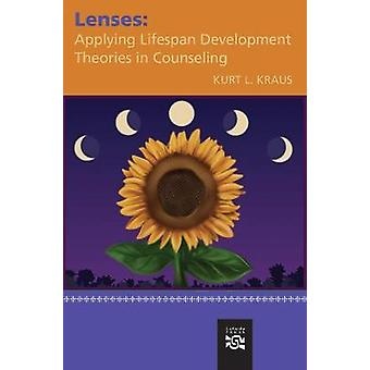 Lenses  Applying Lifespan Development Theories in Counseling by Kurt L Kraus