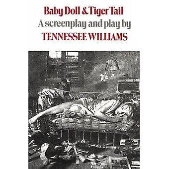 Baby Doll & Tiger Tail - A screenplay and play by Tennessee Willia