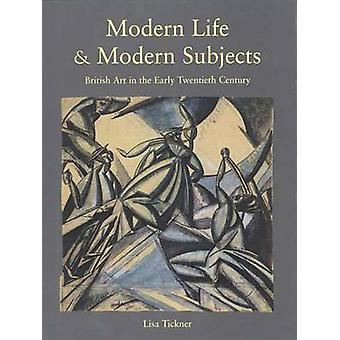 Modern Life and Modern Subjects - British Art in the Early Twentieth C