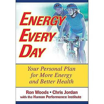Energy Every Day - Your Personal Plan for More Energy and Better Healt