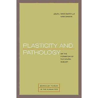 Plasticity and Pathology - On the Formation of the Neural Subject by D