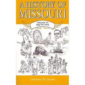 A History of Missouri - v. 6 - 1953 to 2003 by Lawrence H. Larsen - 978