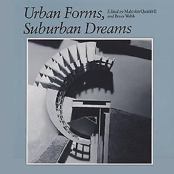 Urban Forms - Suburban Dreams de Bruce Webb - Malcolm William Quantri
