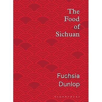The Food of Sichuan by Fuchsia Dunlop - 9781408867556 Book