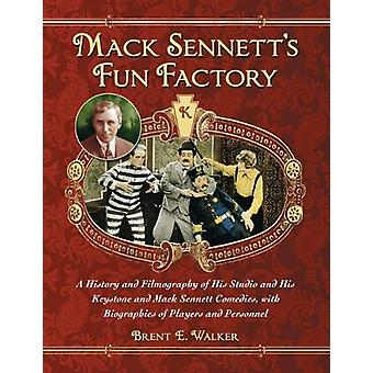 Mack Sennett's Fun Factory - A History and Filmography of His Studio a
