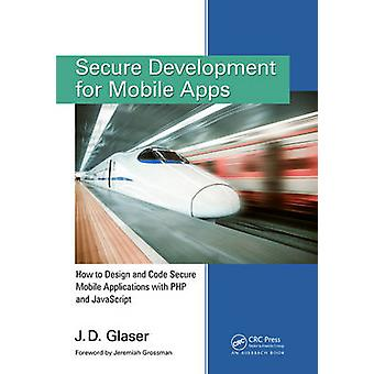 Secure Development for Mobile Apps - How to Design and Code Secure Mob