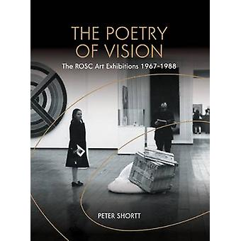 The Poetry of Vision - The Rosc Art Exhibitions 1967-1988 by Peter Sho