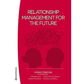 Relationship Management for the Future by Mosad Zineldin - Sarah Phil