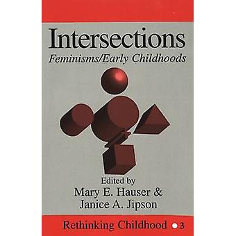 Intersections - Feminisms/Early Childhoods by Mary E Hauser - Janice A