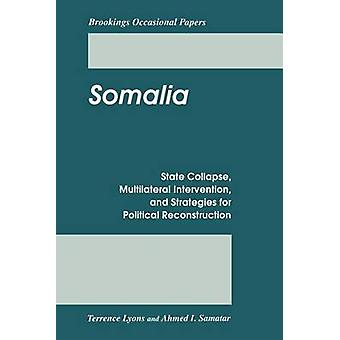 Somalia - State Collapse - Multilateral Intervention - and Strategies