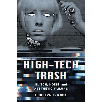 HighTech Trash Glitch Noise and Aesthetic Failure par Carolyn L Kane
