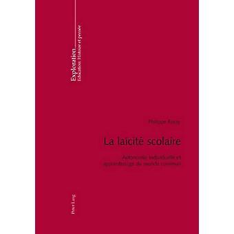 La Laicite Scolaire - Autonomie Individuelle Et Apprentissage Du Monde