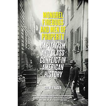 Mongrel Firebugs and Men of Property - Capitalism and Class Conflict i