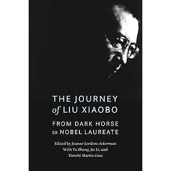 A Jornada de Liu Xiaobo - De Dark Horse a Nobel por Joann