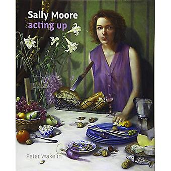 Sally Moore - Acting Up by Peter Wakelin - 9781911408475 Book
