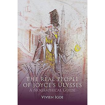 The Real People of Joyce's Ulysses - A Biographical Guide by Vivien Ig