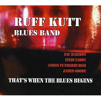 Ruff Kutt Blues Band - That's when the Blues Begins [CD] USA import