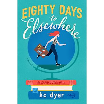 Eighty Days To Elsewhere by Dyer & Kc
