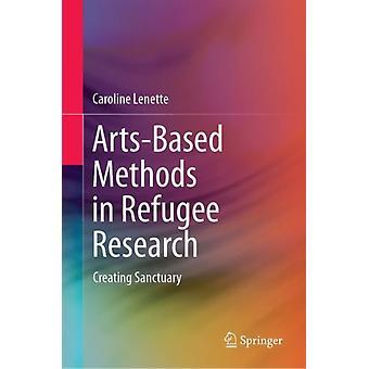 ArtsBased Methods in Refugee Research  Creating Sanctuary by Caroline Lenette