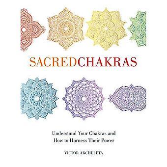 Heilige Chakra's: Begrijp je Chakra's en hoe hun kracht te benutten