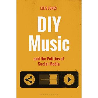 DIY Music and the Politics of Social Media by Jones & Dr. Ellis Postdoctoral Research Fellow & University of Oslo