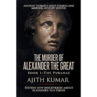 The Murder of Alexander the Great - Book 1 - The Puranas by Ajith Kuma
