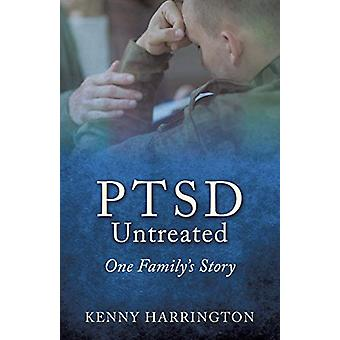 Ptsd Untreated - One Family's Story by Kenny Harrington - 978149849036