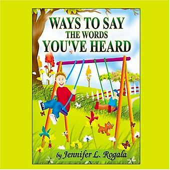 Ways to Say the Words You've Heard by Jennifer L Rogala - 97815893986