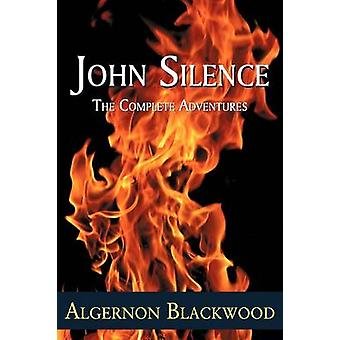 John Silence - The Complete Adventures by Algernon Blackwood - 9781930