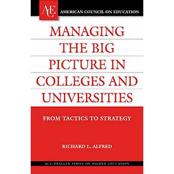 Managing the Big Picture in Colleges and Universities by Richard L. Alfred