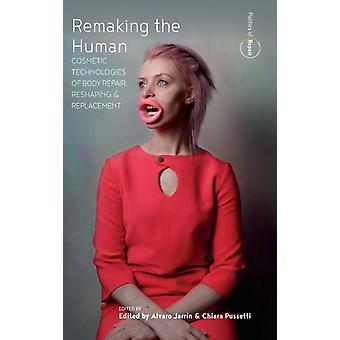 Remaking the Human by Edited by Alvaro Jarrin & Edited by Chiara Pussetti