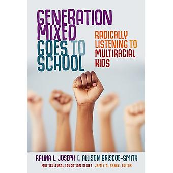 Generation Mixed Goes to School by Ralina L. JosephAllison BriscoeSmithJames A. Banks