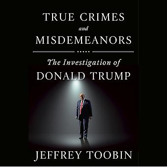 True Crimes and Misdemeanors by Jeffrey Toobin & Read by Rob Shapiro
