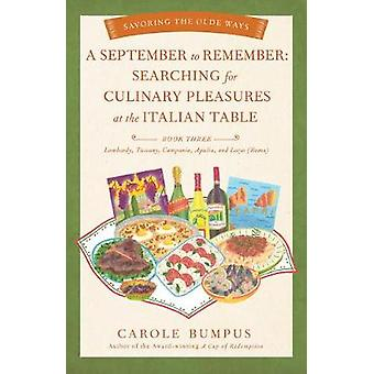 September to Remember Searching for Culinary Pleasures at the Italian Table Book Three  Lombardy Tuscany Compania Apulia and Lazio Roma 3 Savoring the Olde Ways Series 3