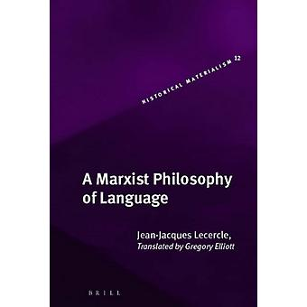 A Marxist Philosophy of Language by Translated by Gregory Elliott Jean Jacques Lecercle