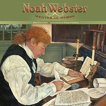 Noah Webster  Weaver of Words by Pegi Deitz Shea & Illustrated by Monica Vachula