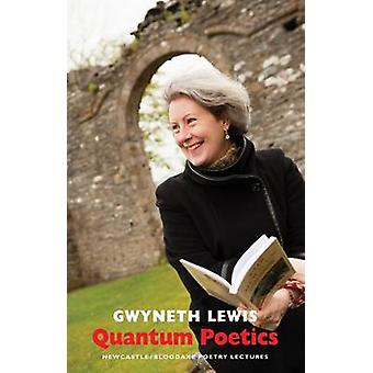 Quantum Poetics  NewcastleBloodaxe Poetry Lectures by Gwyneth Lewis