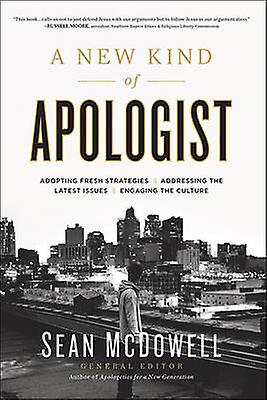 A New Kind of Apologist - *Adopting Fresh Strategies *Addressing the L