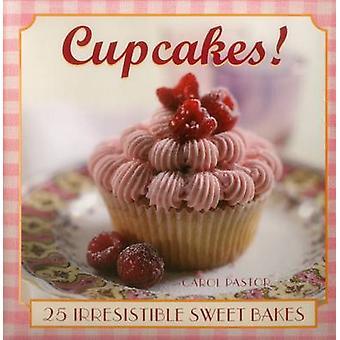 Cupcakes! - 25 Irresistible Sweet Bakes by Carol Pastor - 978075483047