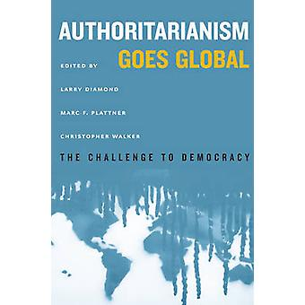 Authoritarianism Goes Global - The Challenge to Democracy by Larry Dia