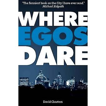 Where Egos Dare by David Charters - 9781904027775 Book
