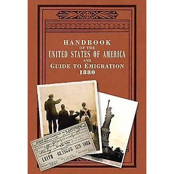 Handbook of the United States of America - 1880 - A Guide to Emigratio