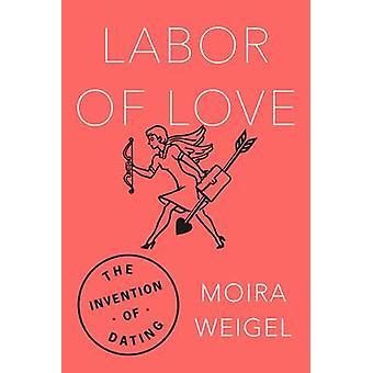 Travail d'amour par Moira Weigel - livre 9780374182533