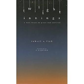 Twilight-Innings - ein West-Texaner auf Gnade und das Überleben von Robert A. Fin