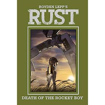 Rust Vol. 3 - Death of the Rocket Boy - Volume 3 by Royden Lepp - Royde