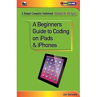 A Beginner's Guide to Coding on iPads and iPhones (Babani Computer Guidebooks)